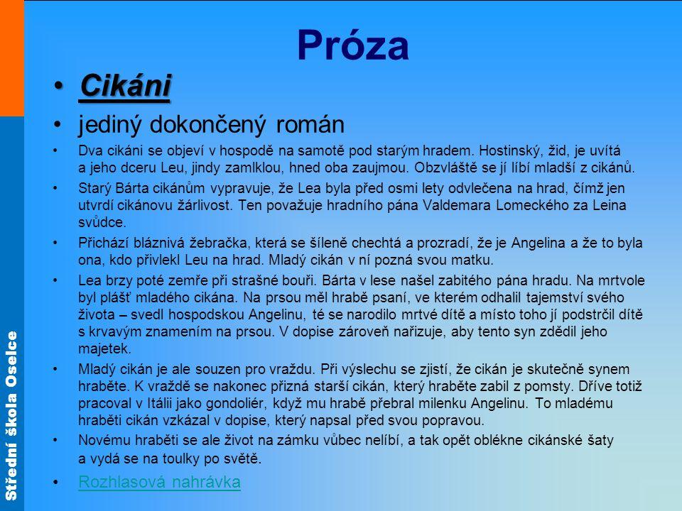 Střední škola Oselce Próza CikániCikáni jediný dokončený román Dva cikáni se objeví v hospodě na samotě pod starým hradem. Hostinský, žid, je uvítá a