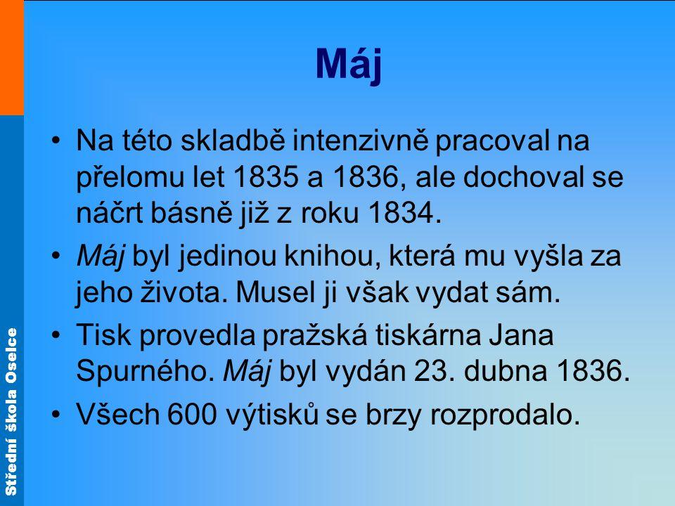 Střední škola Oselce Máj Na této skladbě intenzivně pracoval na přelomu let 1835 a 1836, ale dochoval se náčrt básně již z roku 1834. Máj byl jedinou