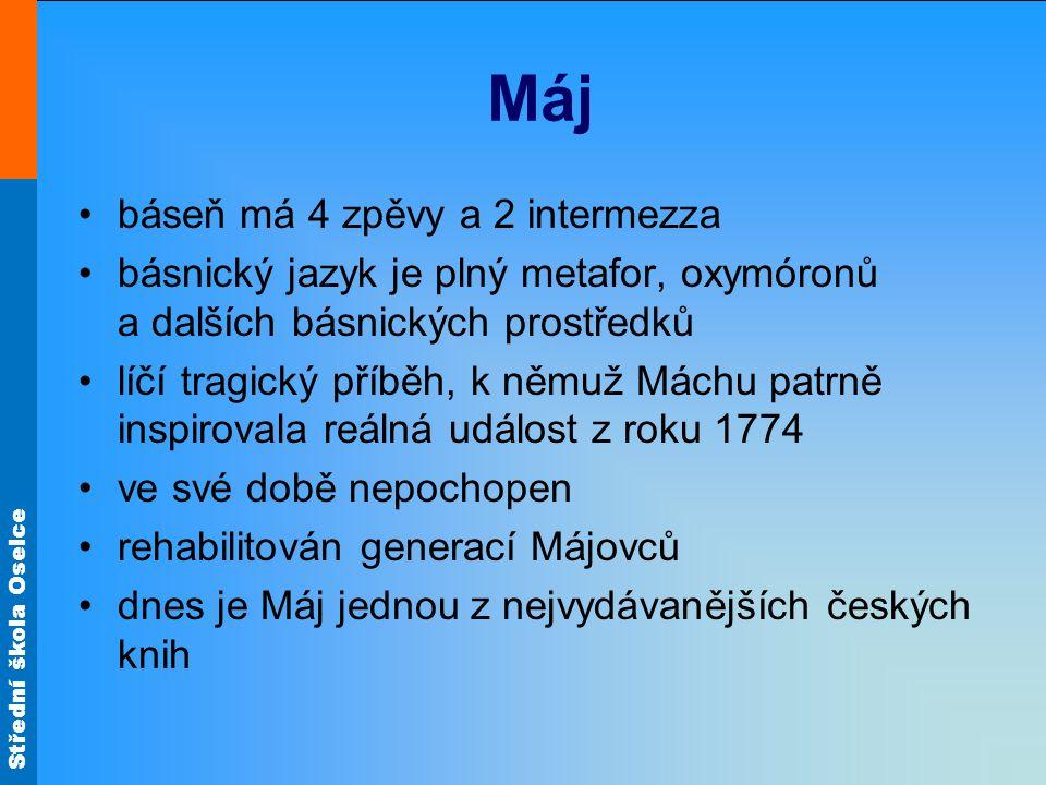 Střední škola Oselce Máj báseň má 4 zpěvy a 2 intermezza básnický jazyk je plný metafor, oxymóronů a dalších básnických prostředků líčí tragický příbě