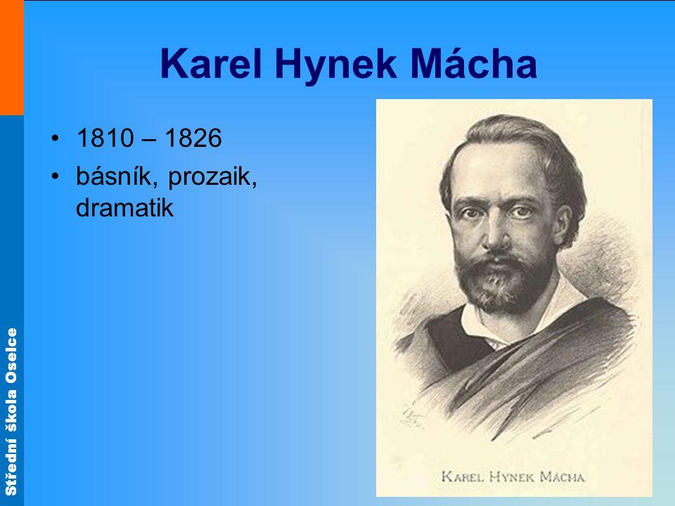 Střední škola Oselce Karel Hynek Mácha 1810 – 1826 básník, prozaik, dramatik