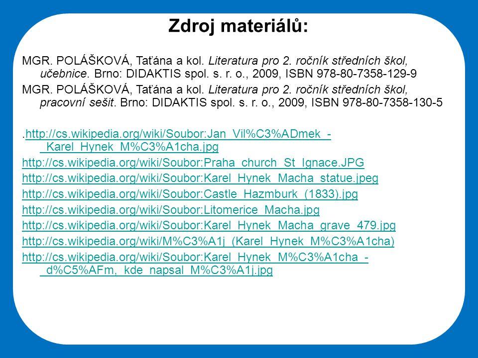 Zdroj materiálů: MGR. POLÁŠKOVÁ, Taťána a kol. Literatura pro 2. ročník středních škol, učebnice. Brno: DIDAKTIS spol. s. r. o., 2009, ISBN 978-80-735