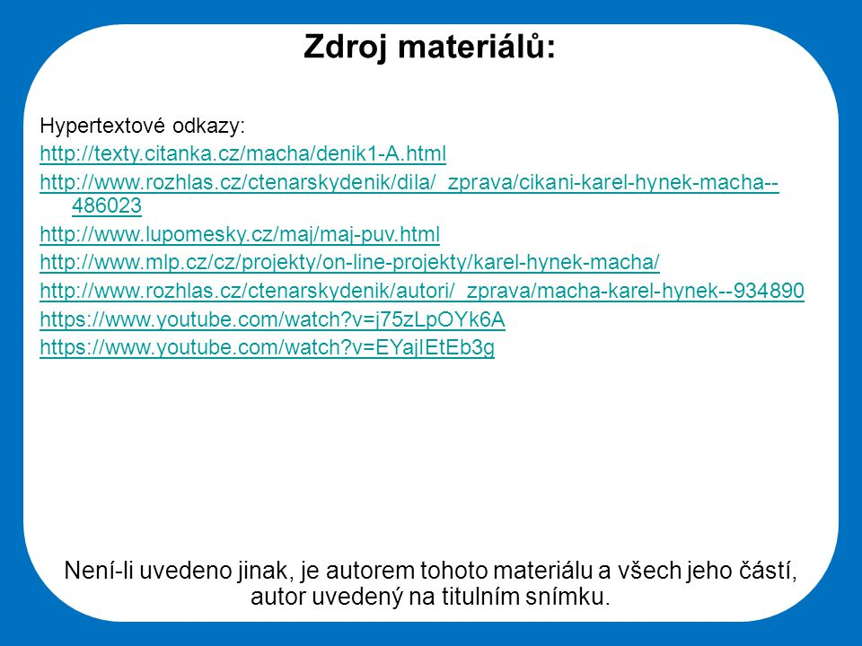 Střední škola Oselce Zdroj materiálů: Hypertextové odkazy: http://texty.citanka.cz/macha/denik1-A.html http://www.rozhlas.cz/ctenarskydenik/dila/_zpra