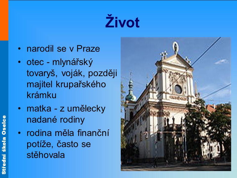 Střední škola Oselce Život narodil se v Praze otec - mlynářský tovaryš, voják, později majitel krupařského krámku matka - z umělecky nadané rodiny rod
