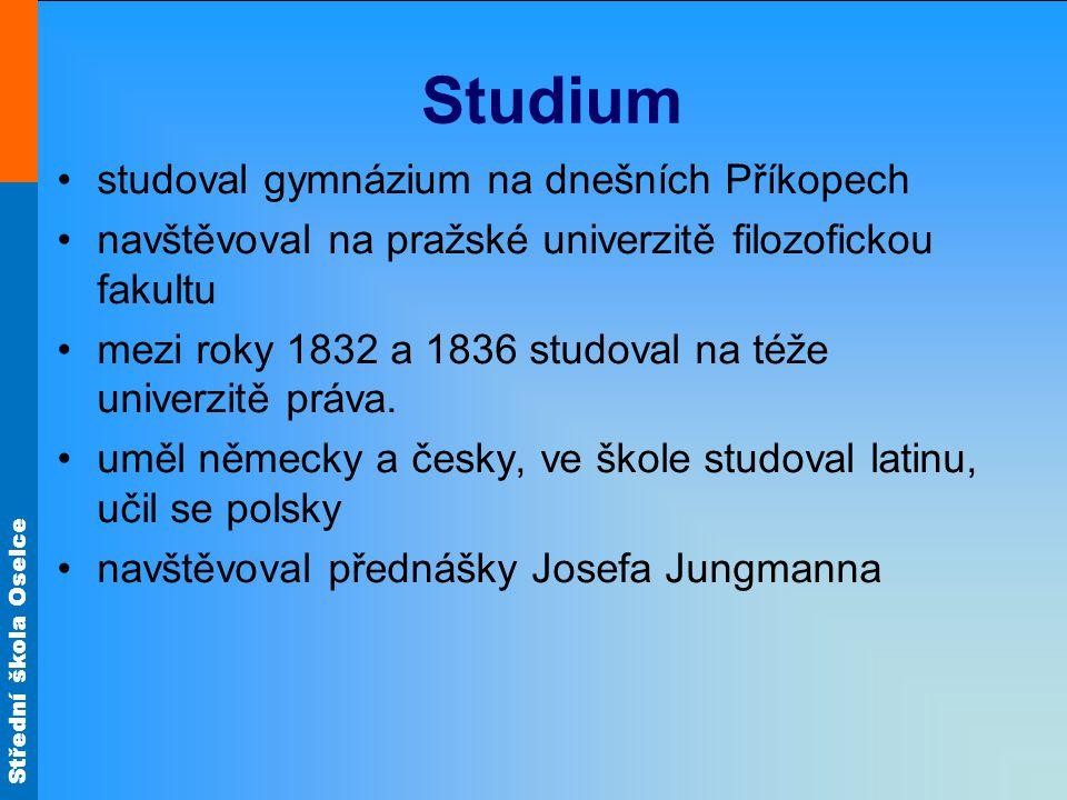 Střední škola Oselce Studium studoval gymnázium na dnešních Příkopech navštěvoval na pražské univerzitě filozofickou fakultu mezi roky 1832 a 1836 stu