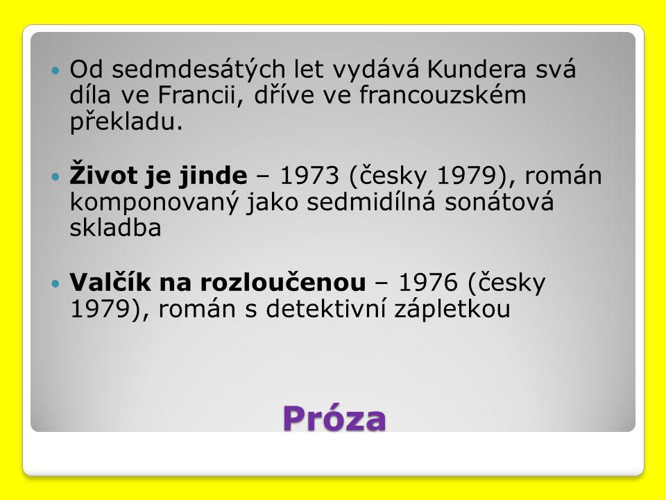 Próza Od sedmdesátých let vydává Kundera svá díla ve Francii, dříve ve francouzském překladu. Život je jinde – 1973 (česky 1979), román komponovaný ja