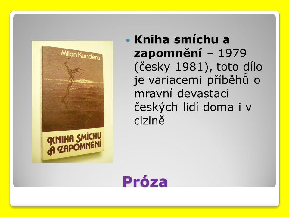 Próza Kniha smíchu a zapomnění – 1979 (česky 1981), toto dílo je variacemi příběhů o mravní devastaci českých lidí doma i v cizině