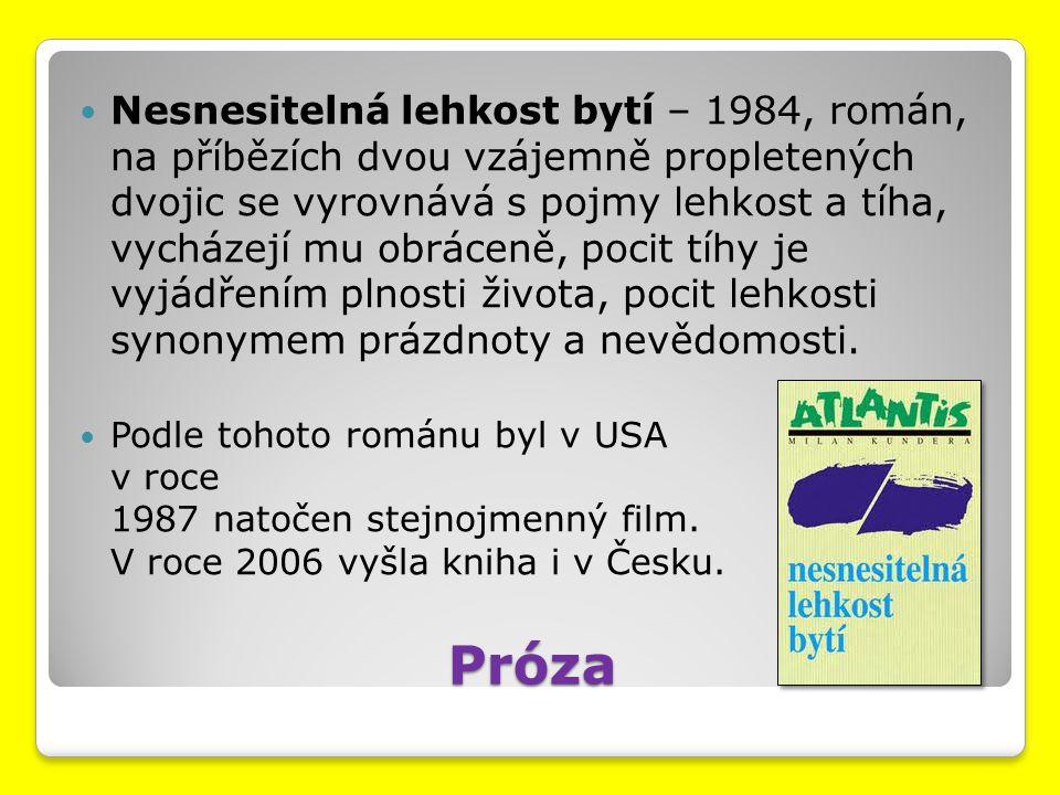 Próza Nesnesitelná lehkost bytí – 1984, román, na příbězích dvou vzájemně propletených dvojic se vyrovnává s pojmy lehkost a tíha, vycházejí mu obráce