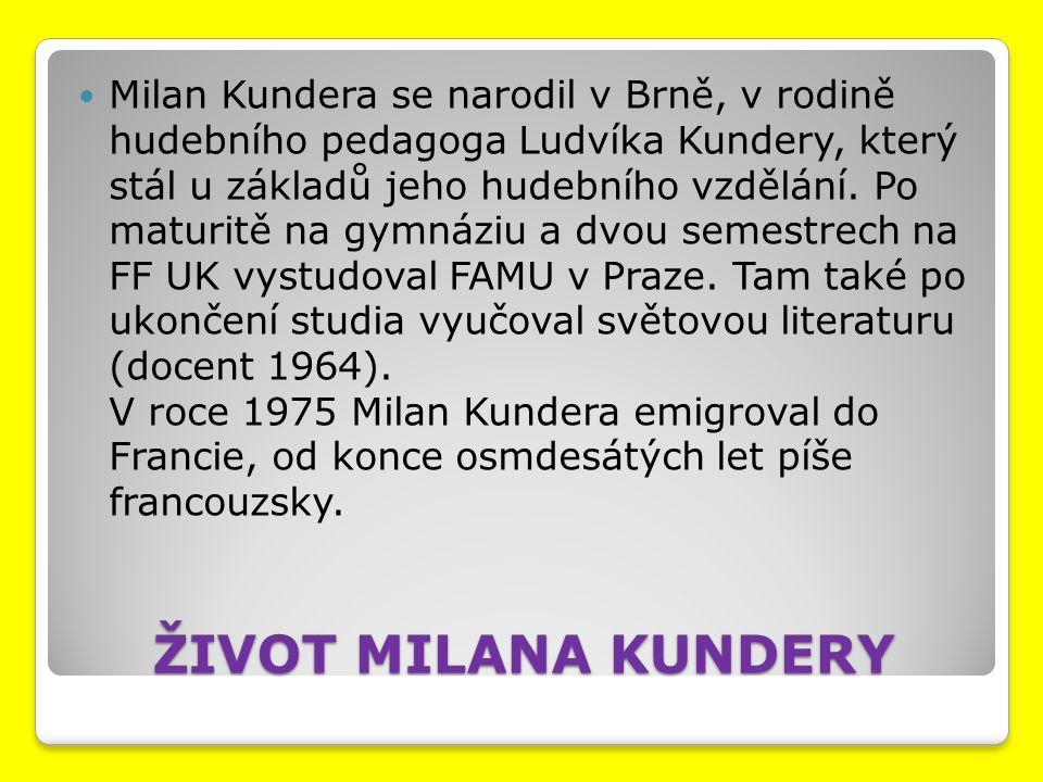 ŽIVOT MILANA KUNDERY Milan Kundera se narodil v Brně, v rodině hudebního pedagoga Ludvíka Kundery, který stál u základů jeho hudebního vzdělání. Po ma
