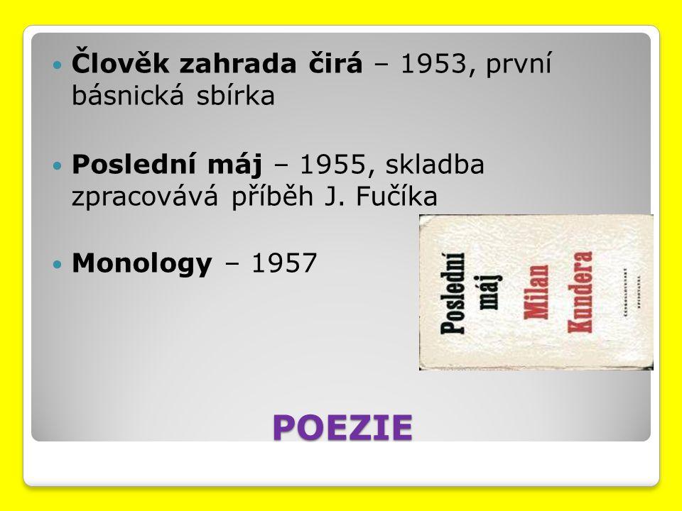 POEZIE Člověk zahrada čirá – 1953, první básnická sbírka Poslední máj – 1955, skladba zpracovává příběh J. Fučíka Monology – 1957
