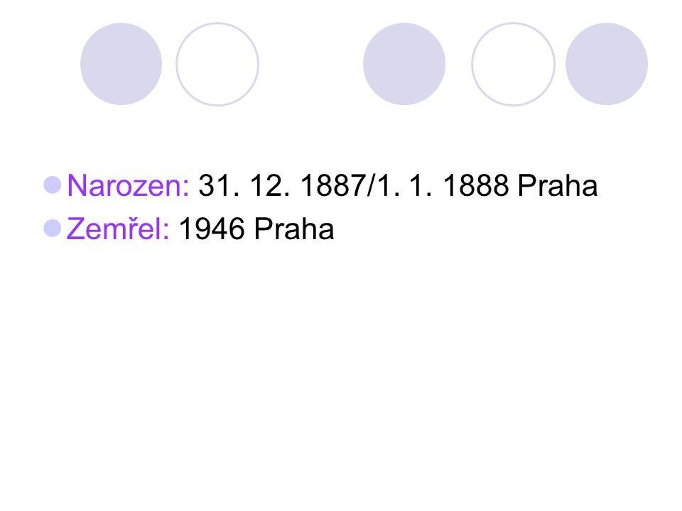 Narozen: 31. 12. 1887/1. 1. 1888 Praha Zemřel: 1946 Praha