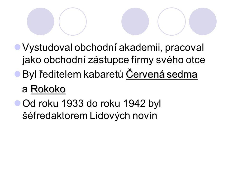 Vystudoval obchodní akademii, pracoval jako obchodní zástupce firmy svého otce Červená sedma Byl ředitelem kabaretů Červená sedma Rokoko a Rokoko Od roku 1933 do roku 1942 byl šéfredaktorem Lidových novin