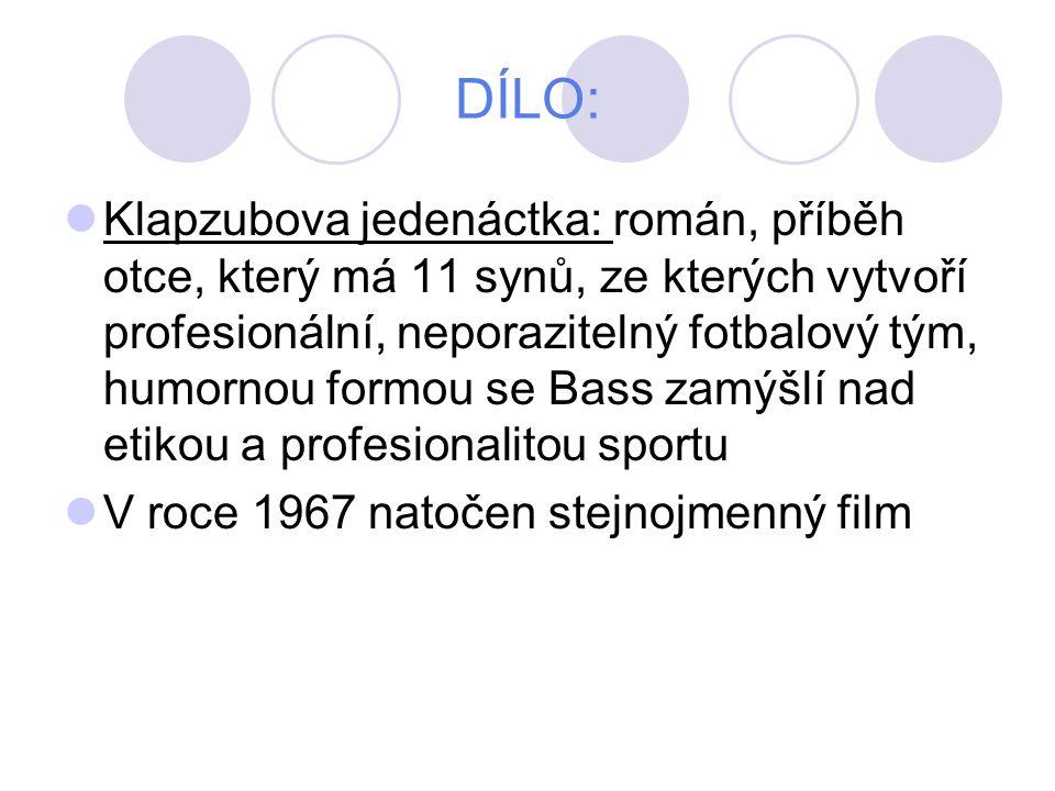 DÍLO: Klapzubova jedenáctka: román, příběh otce, který má 11 synů, ze kterých vytvoří profesionální, neporazitelný fotbalový tým, humornou formou se Bass zamýšlí nad etikou a profesionalitou sportu V roce 1967 natočen stejnojmenný film