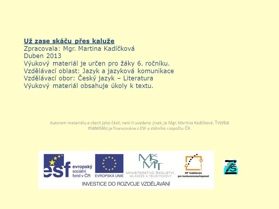 Už zase skáču přes kaluže Zpracovala: Mgr. Martina Kadlčková Duben 2013 Výukový materiál je určen pro žáky 6. ročníku. Vzdělávací oblast: Jazyk a jazy