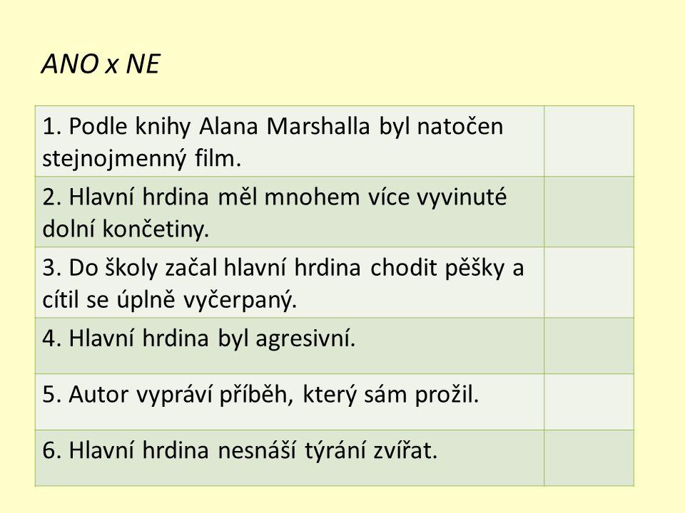 ANO x NE 1. Podle knihy Alana Marshalla byl natočen stejnojmenný film. 2. Hlavní hrdina měl mnohem více vyvinuté dolní končetiny. 3. Do školy začal hl