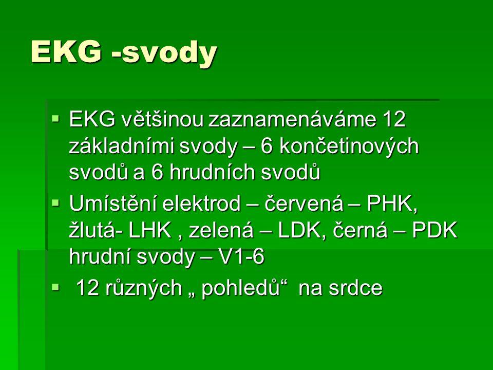 EKG -svody  EKG většinou zaznamenáváme 12 základními svody – 6 končetinových svodů a 6 hrudních svodů  Umístění elektrod – červená – PHK, žlutá- LHK