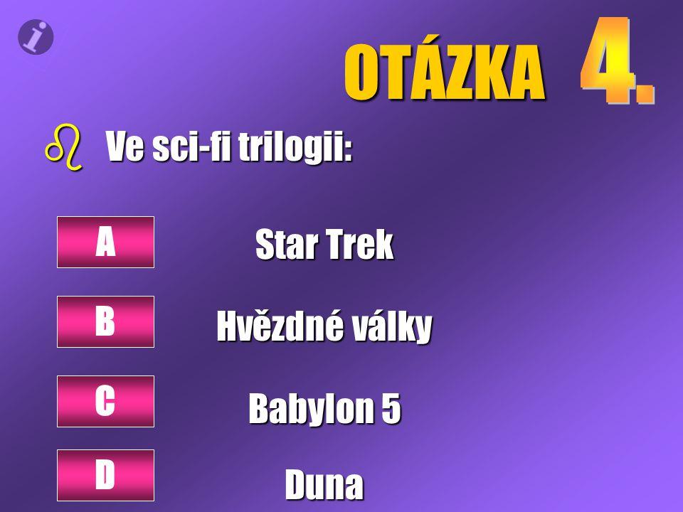 OTÁZKA b Ve sci-fi trilogii: Star Trek Hvězdné války Babylon 5 Duna A B C D