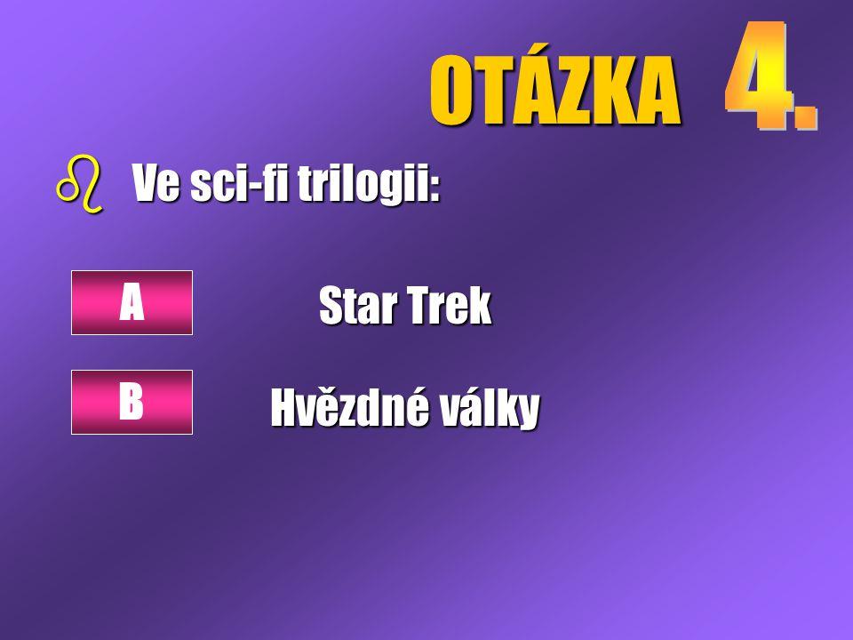 OTÁZKA b Ve sci-fi trilogii: Star Trek Hvězdné války A B