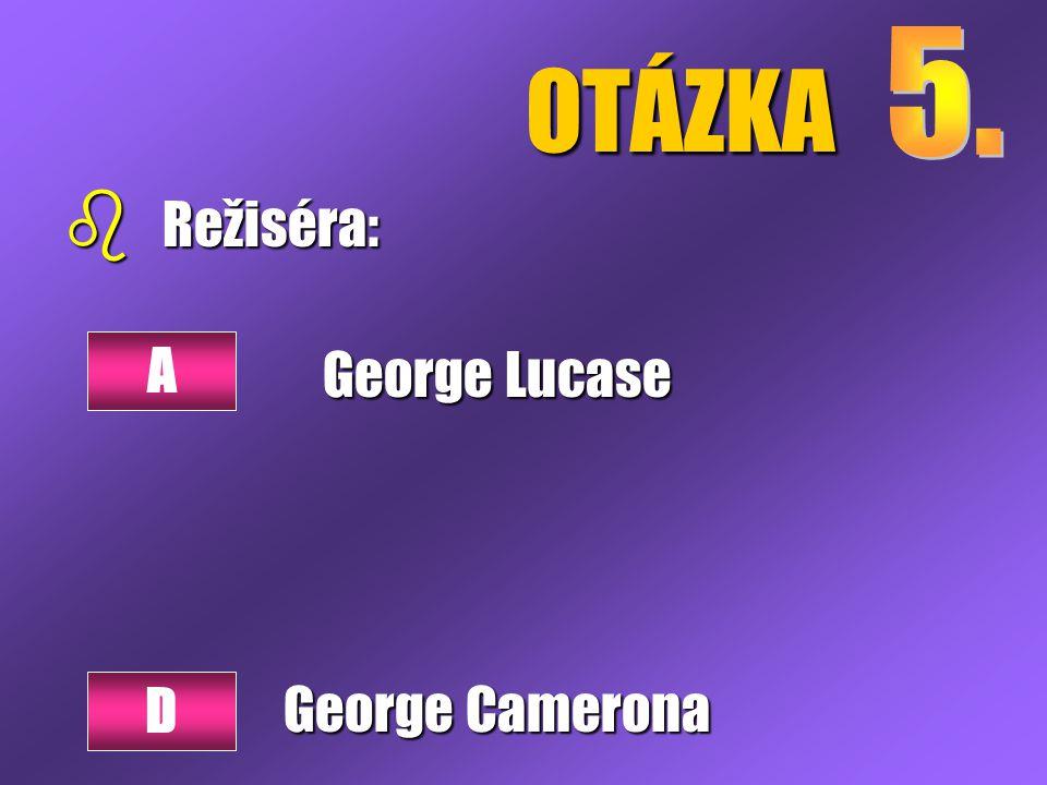 OTÁZKA b Režiséra: George Lucase George Camerona A D