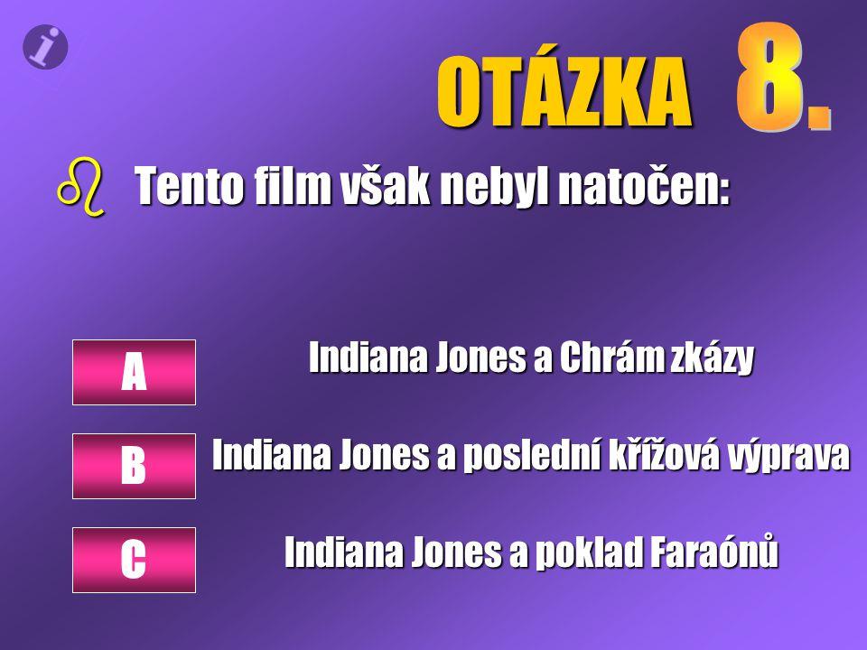 OTÁZKA b Tento film však nebyl natočen: Indiana Jones a Chrám zkázy Indiana Jones a poslední křížová výprava Indiana Jones a poklad Faraónů A B C