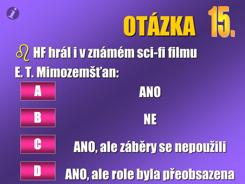 OTÁZKA b HF hrál i v známém sci-fi filmu E. T.