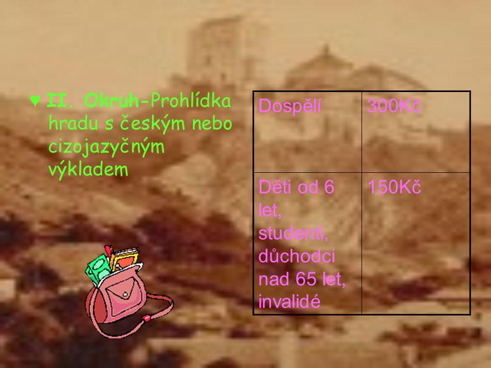 ♥ II. Okruh-Prohlídka hradu s českým nebo cizojazyčným výkladem Dospělí300Kč Děti od 6 let, studenti, důchodci nad 65 let, invalidé 150Kč