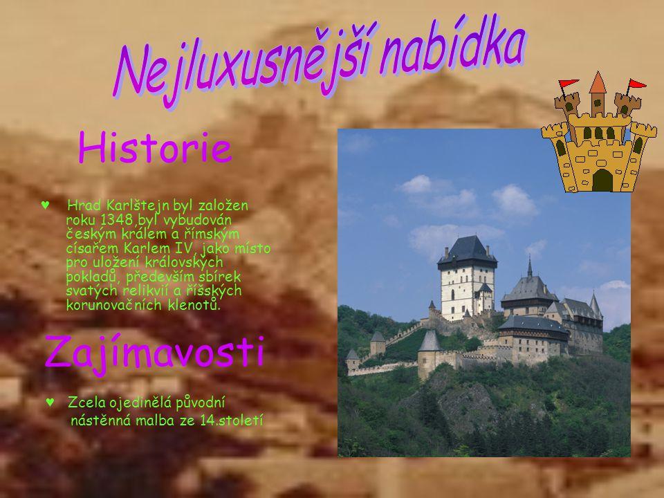 Historie ♥ Hrad Karlštejn byl založen roku 1348,byl vybudován českým králem a římským císařem Karlem IV, jako místo pro uložení královských pokladů, p