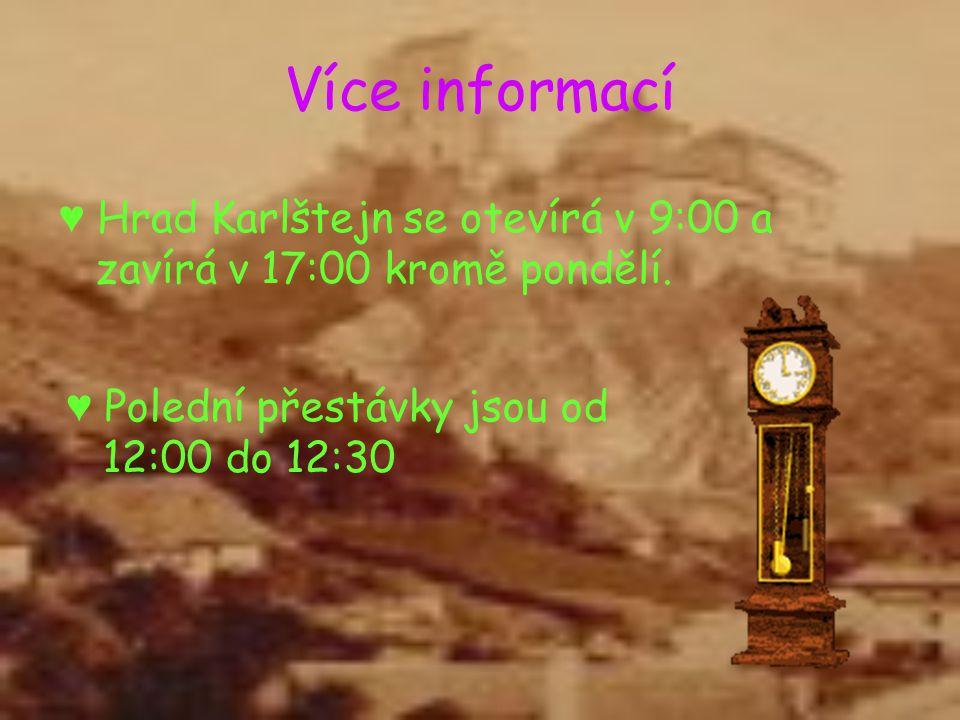 Více informací ♥ Hrad Karlštejn se otevírá v 9:00 a zavírá v 17:00 kromě pondělí. ♥ Polední přestávky jsou od 12:00 do 12:30