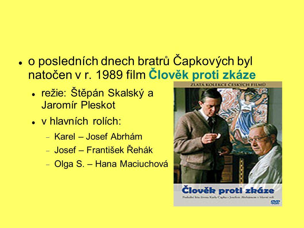 o posledních dnech bratrů Čapkových byl natočen v r. 1989 film Člověk proti zkáze režie: Štěpán Skalský a Jaromír Pleskot v hlavních rolích:  Karel –