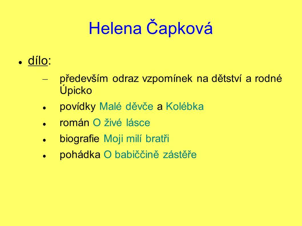 Helena Čapková dílo: – především odraz vzpomínek na dětství a rodné Úpicko povídky Malé děvče a Kolébka román O živé lásce biografie Moji milí bratři