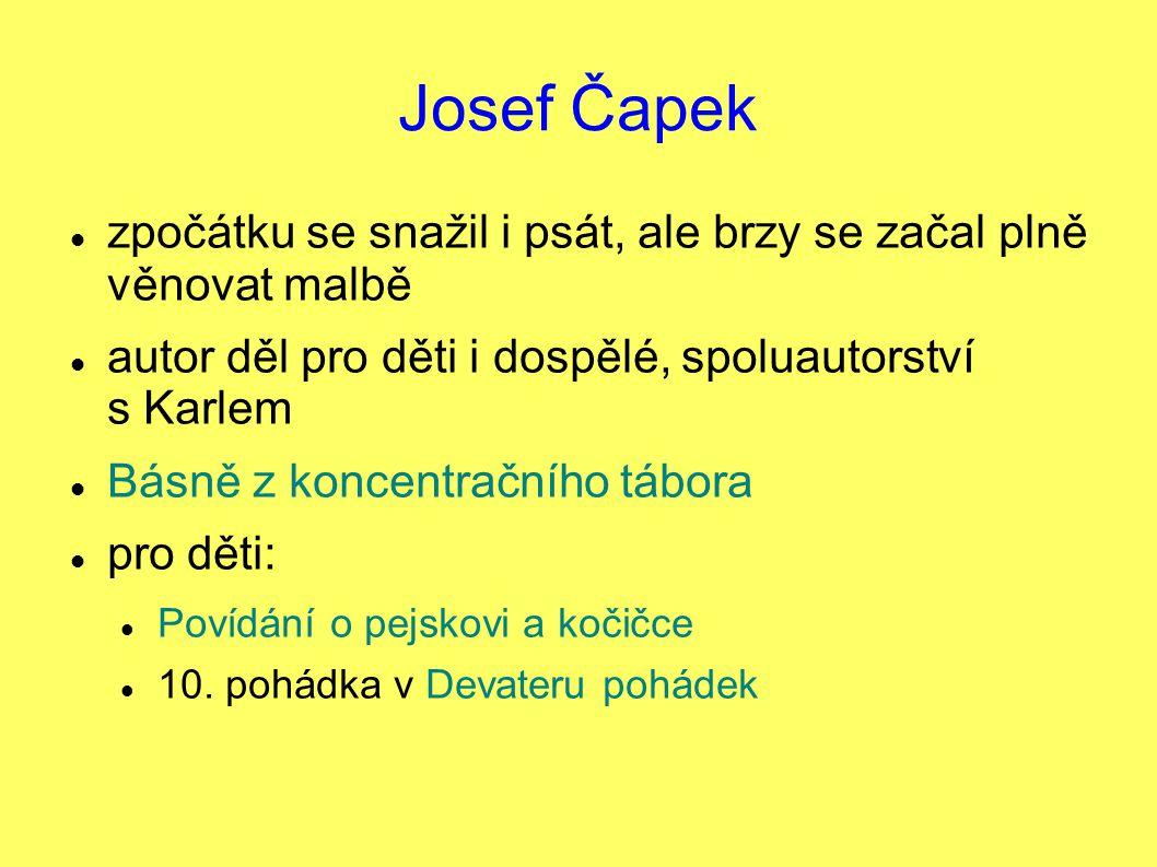 Josef Čapek zpočátku se snažil i psát, ale brzy se začal plně věnovat malbě autor děl pro děti i dospělé, spoluautorství s Karlem Básně z koncentračního tábora pro děti: Povídání o pejskovi a kočičce 10.