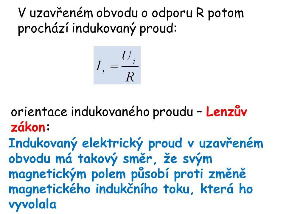 V uzavřeném obvodu o odporu R potom prochází indukovaný proud: orientace indukovaného proudu – Lenzův zákon: Indukovaný elektrický proud v uzavřeném o