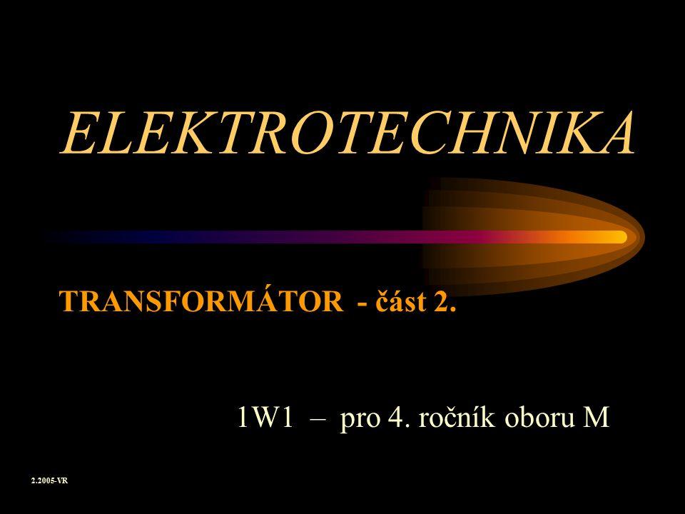 ELEKTROMAGNETIZMUS Transformátory jsou střídavé elektrické stroje NETOČIVÉ.