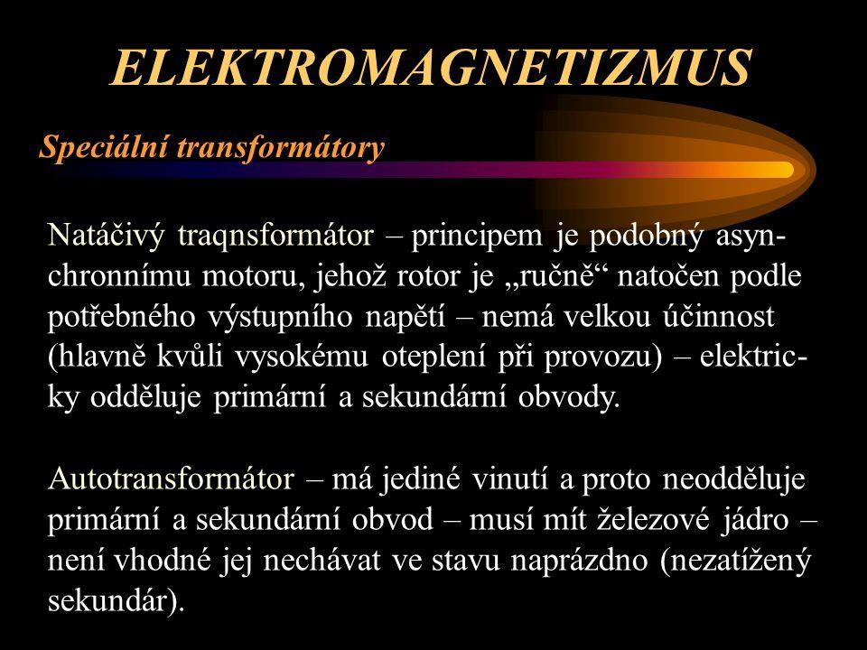 """ELEKTROMAGNETIZMUS Speciální transformátory Svařovací transformátory – speciální konstrukce a vlast- nosti = velmi malé sekundární napětí při zatížení (cca 3 až 30 V) a vyšší """"zapalovací napětí pro start svařovacího oblouku (cca 70 V) = hodnota je závislá na sekundárním proudu + vysoký až velmi vysoký sekundární svařovací proud (20 až 1000 A) s poměrně konstantním průběhem bez ohledu na velikost a délku svařovacího oblouku – musí snést elektrické a magnetizační rázy vznikající při zapalování oblouku + zkratový sekundární proud při """"přilepení svařovací elektrody."""