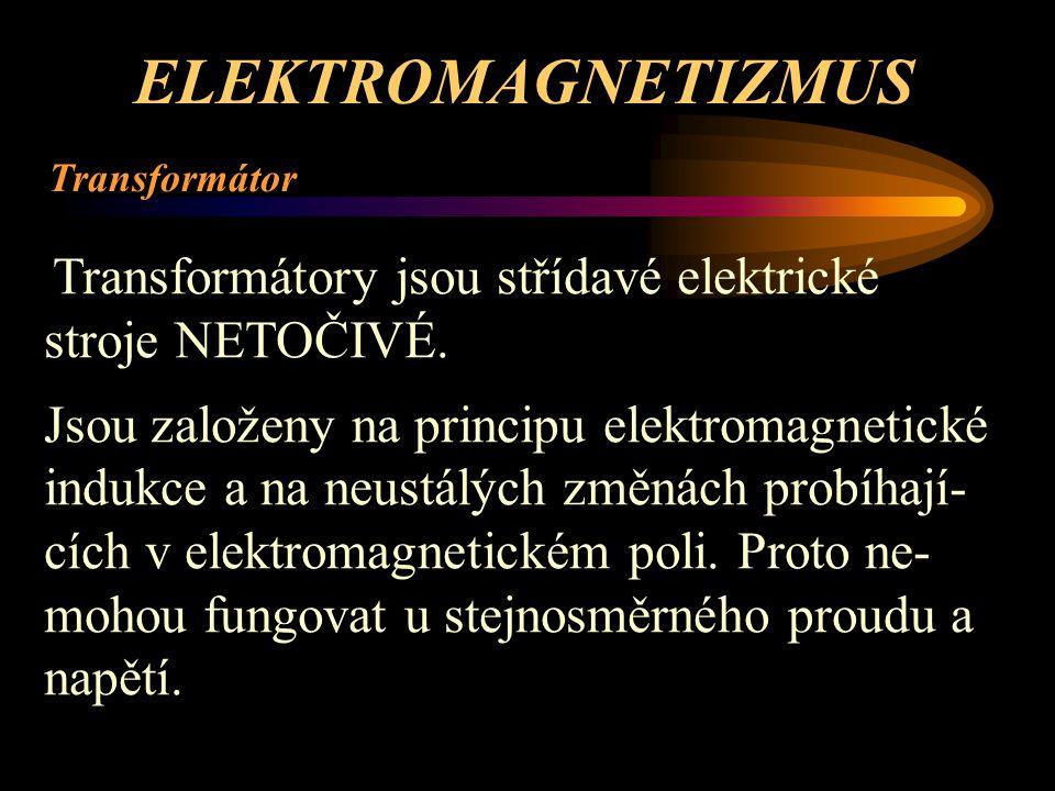 ELEKTROMAGNETIZMUS Transformátor Magnetická indukce – vznik elektro- motorické síly v sekundární cívce - pokud primární cív- kou prochází střídavý proud.