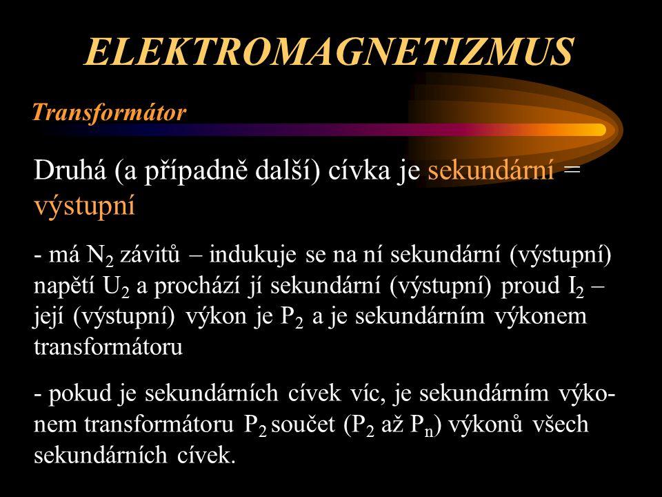 ELEKTROMAGNETIZMUS Transformátor - vztahy: P 1 = U 1 * I 1 P 2 = U 2 * I 2 přitom podle zákona o zachování energie platí: P 1 = P 2 ….