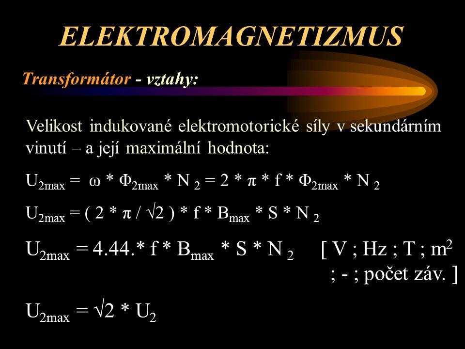 ELEKTROMAGNETIZMUS Transformátor Ztráty - hlavní (největší) ztráty jsou tepelné – ohřev měděného vinutí cívek daný měrným odporem mědi, průřezem a hodnotou protékajícího proudu + ohřev železového jádra elektromagnetickým polem, vířivými proudy, hysterez- ními proudy, indukčními proudy, rozptylovými proudy) - úbytkem napětí závislým na délce a průřezu vodičů jednotlivých cívek
