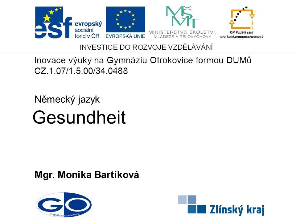 Gesundheit Mgr. Monika Bartíková Německý jazyk Inovace výuky na Gymnáziu Otrokovice formou DUMů CZ.1.07/1.5.00/34.0488