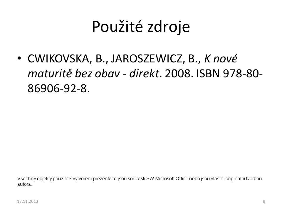 9 Použité zdroje CWIKOVSKA, B., JAROSZEWICZ, B., K nové maturitě bez obav - direkt. 2008. ISBN 978-80- 86906-92-8. Všechny objekty použité k vytvoření