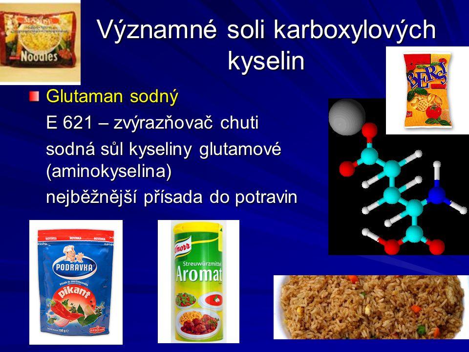 Významné soli karboxylových kyselin Glutaman sodný E 621 – zvýrazňovač chuti sodná sůl kyseliny glutamové (aminokyselina) nejběžnější přísada do potra
