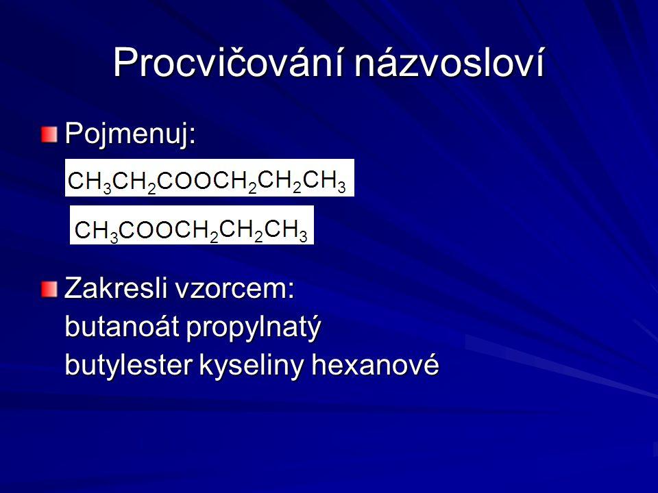 Procvičování názvosloví Pojmenuj: Zakresli vzorcem: butanoát propylnatý butylester kyseliny hexanové