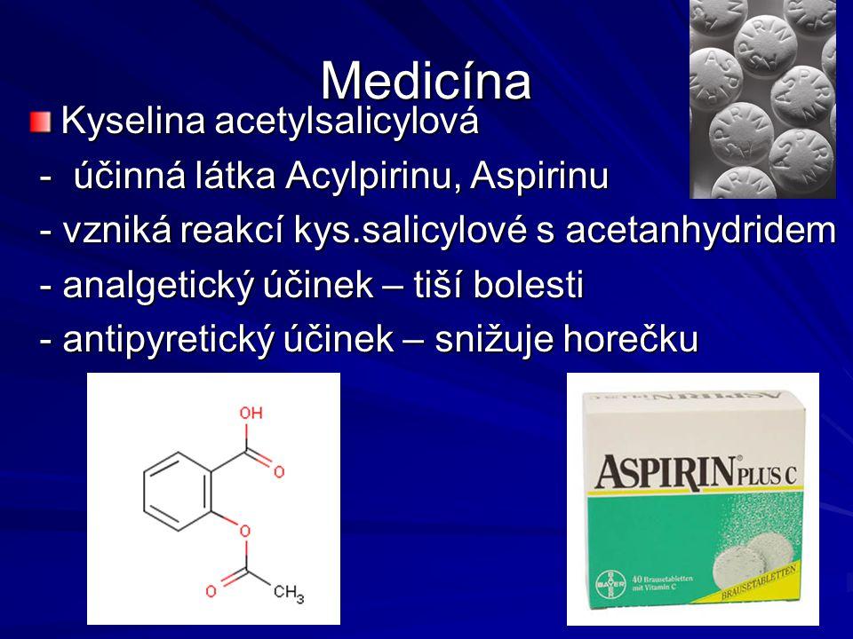 Medicína Kyselina acetylsalicylová - účinná látka Acylpirinu, Aspirinu - účinná látka Acylpirinu, Aspirinu - vzniká reakcí kys.salicylové s acetanhydr