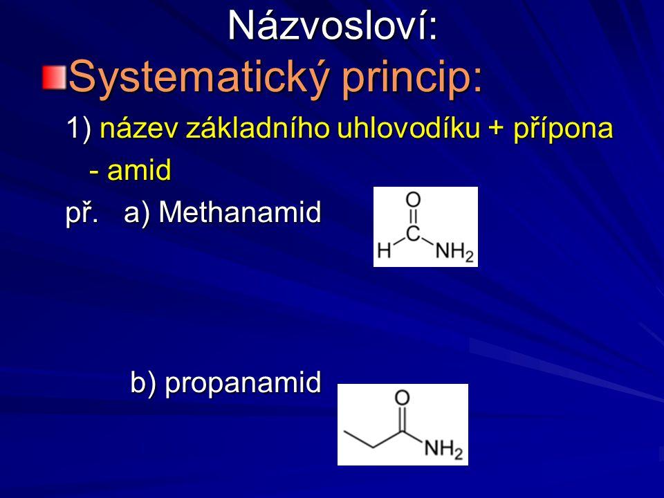 Názvosloví: Systematický princip: 1) název základního uhlovodíku + přípona - amid - amid př. a) Methanamid b) propanamid b) propanamid