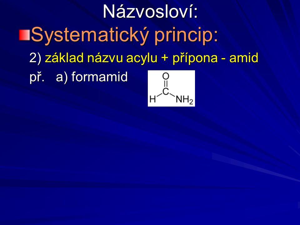 Názvosloví: Systematický princip: 2) základ názvu acylu + přípona - amid př. a) formamid