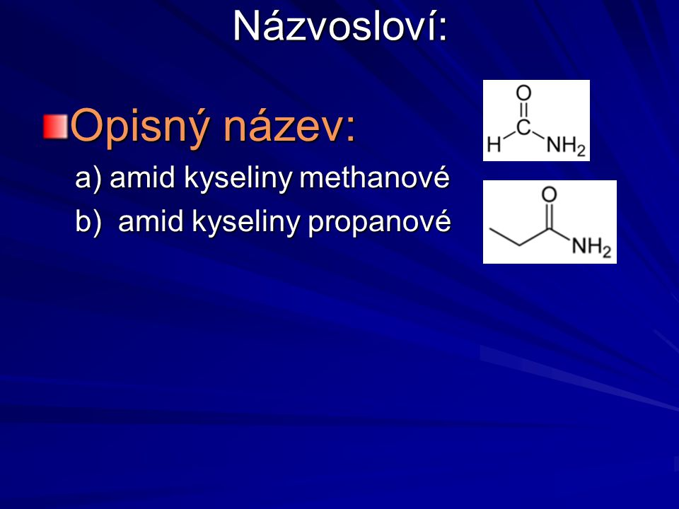 Názvosloví: Opisný název: a) amid kyseliny methanové a) amid kyseliny methanové b) amid kyseliny propanové b) amid kyseliny propanové
