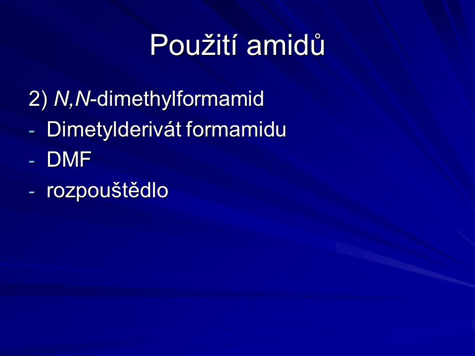 Použití amidů 2) N,N-dimethylformamid - Dimetylderivát formamidu - DMF - rozpouštědlo
