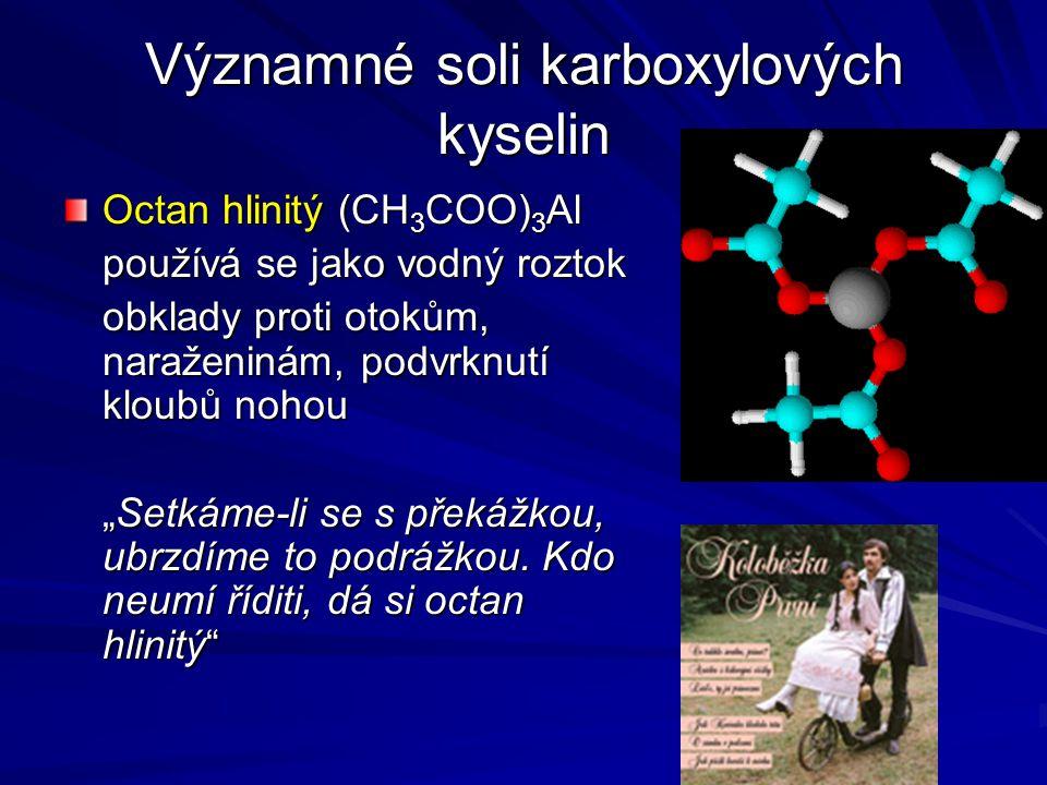 Významné soli karboxylových kyselin Octan hlinitý (CH 3 COO) 3 Al používá se jako vodný roztok obklady proti otokům, naraženinám, podvrknutí kloubů no