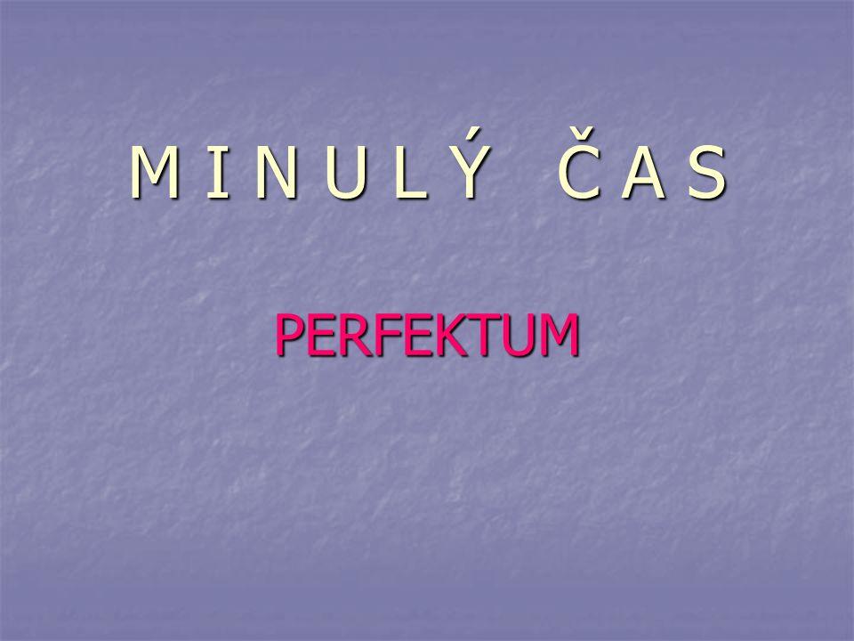 PERFEKTUM Pro vyjádření minulého děje má němčina kromě préterita další minulý čas – perfektum.