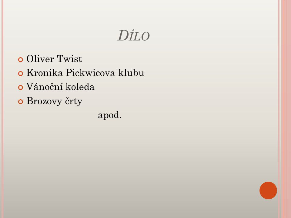 D ÍLO Oliver Twist Kronika Pickwicova klubu Vánoční koleda Brozovy črty apod.