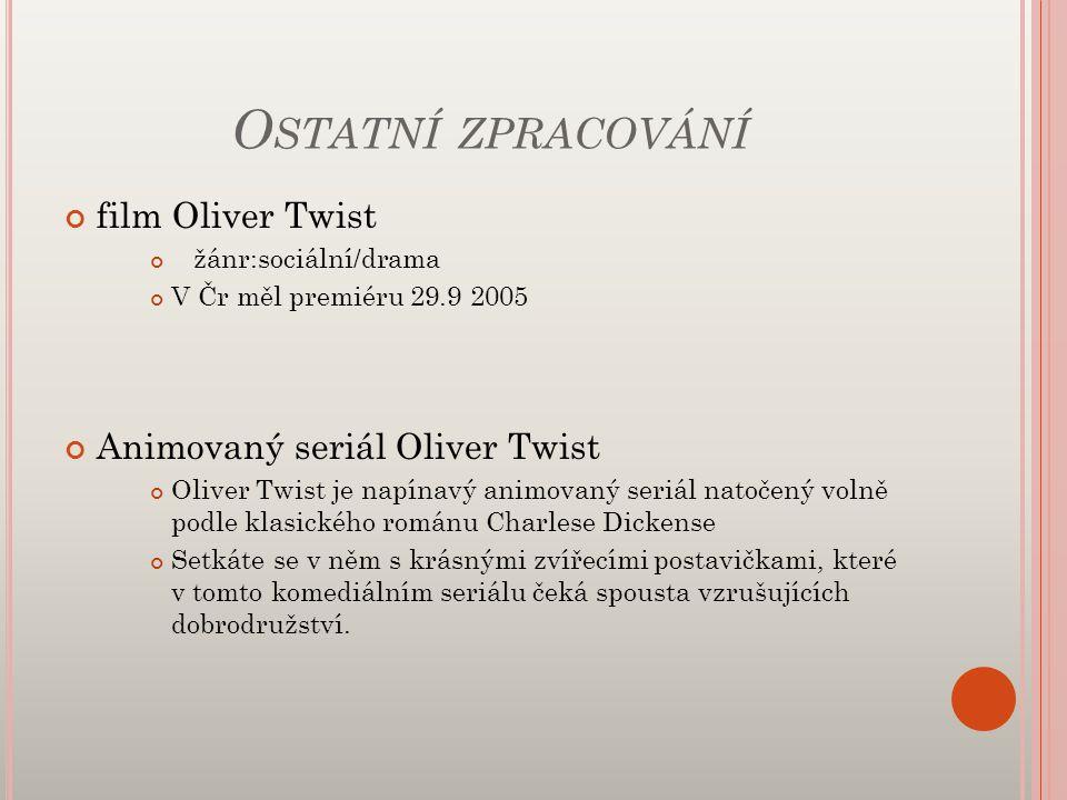 O STATNÍ ZPRACOVÁNÍ film Oliver Twist žánr:sociální/drama V Čr měl premiéru 29.9 2005 Animovaný seriál Oliver Twist Oliver Twist je napínavý animovaný