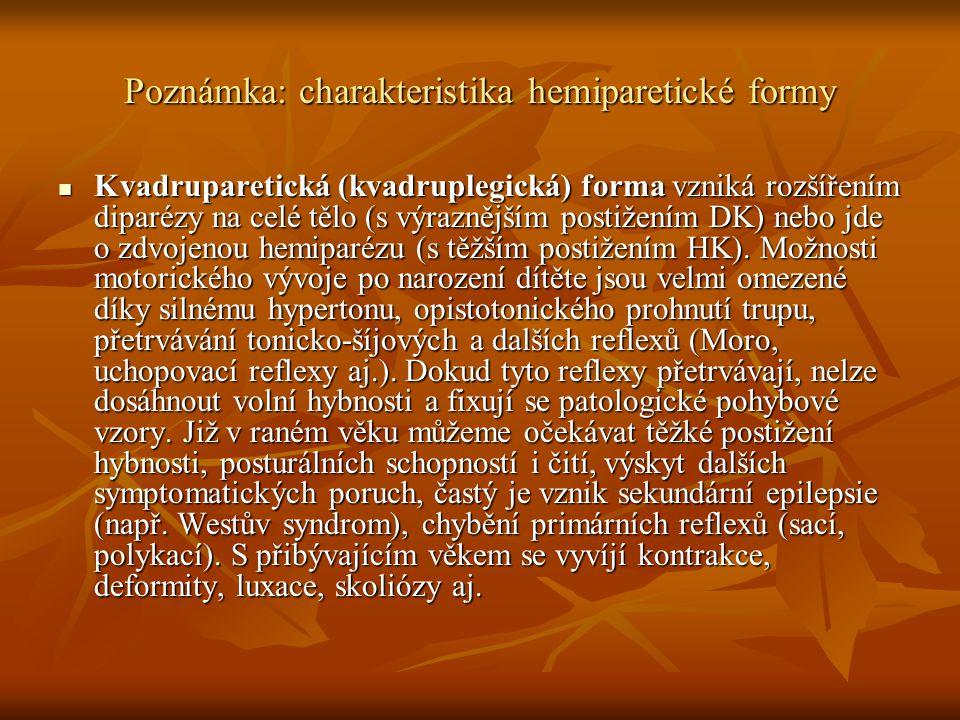 Poznámka: charakteristika hemiparetické formy Kvadruparetická (kvadruplegická) forma vzniká rozšířením diparézy na celé tělo (s výraznějším postižením